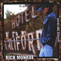 Рик Монро Rick Monroe. Against The Grain against the grain