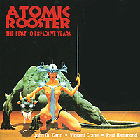 Atomic Rooster Atomic Rooster. The First 10 Explosive Years the first years 40
