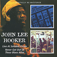John Lee Hooker. Live At Soledad Prison / Never Get Out Of These Blues Alive (2 CD)