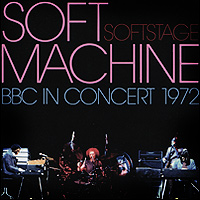 Soft Machine Soft Machine. Soft Stage: BBC In Concert 1972 magnum live in concert