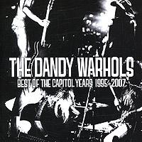 The Dandy Warhols The Dandy Warhols. Best Of The Capitol Years: 1995 - 2007 the dandy warhols the dandy warhols the dandy warhols
