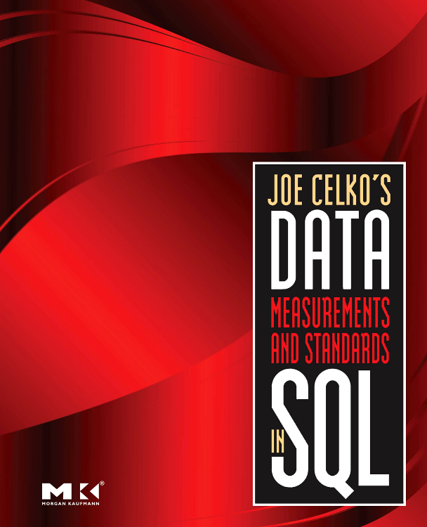 Joe Celko's Data, Measurements and Standards in SQL, joe celko s thinking in sets auxiliary temporal and virtual tablesin sql