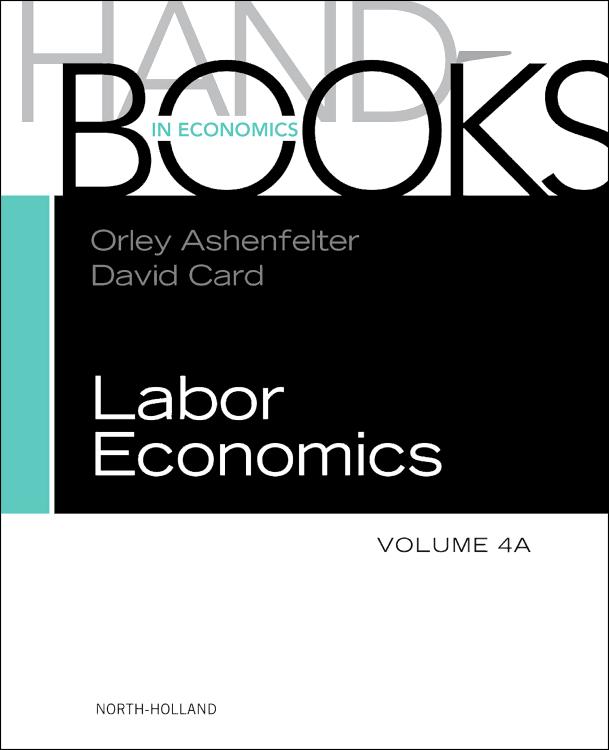 HANDBOOK OF LABOR ECONOMICS, VOL 4A,4a handbook of labor economics vol 4a 4a