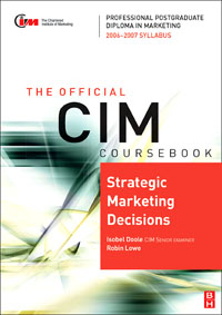 CIM Coursebook 06/07 Strategic Marketing Decisions,