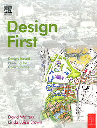Design First: Design-based Planning for Communities david walters linda luise brown design first design based planning for communities