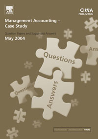 Management Accounting- Case Study May 2004 Exam Q&As,