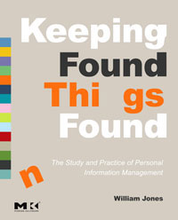 Keeping Found Things Found: The Study and Practice of Personal Information Management i found you