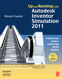 Up and Running with Autodesk Inventor Simulation 2011, mastering autodesk inventor 2008 includes cd–rom