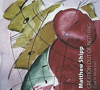 Мэтью Шипп Matthew Shipp. Creation Out Of Nothing. Live In Moscow (2 CD)