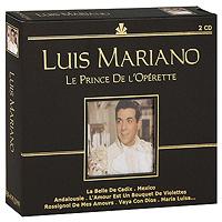 Луис Мариано Luis Mariano. Le Prince De L'operette (2 CD) александра богунова toi le tresor de mon amour… любовная лирика миниатюры публицистика