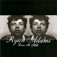 Ryan Adams. Love Is Hell