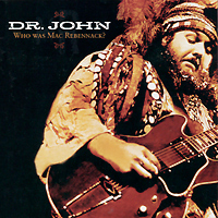 Доктор Джон Dr. John. Who Was Mac Rebennack?