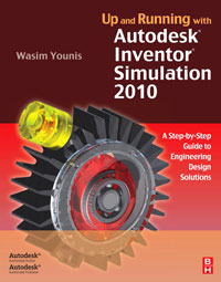 Up and Running with Autodesk Inventor Simulation 2010, mastering autodesk inventor 2008 includes cd–rom