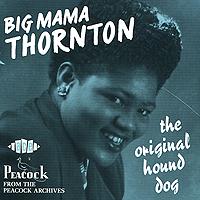 Биг Мама Торнтон Big Mama Thornton. The Original Hound Dog
