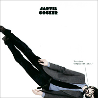 Джарвис Кокер Jarvis Cocker. Further Complications getting rough