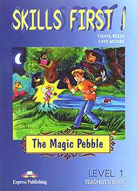 Tonya Reese, Faye Moore Skills First! The Magic Pebble: Level 1: Teacher's Book reese t moore f skills first the castle by the lake level 2 teacher s book
