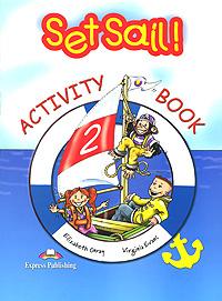 Elizabeth Gray, Virginia Evans Set Sail! 2: Activity Book erin muschla teaching the common core math standards with hands on activities grades k 2