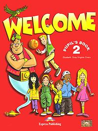 Elizabeth Gray, Virginia Evans Welcome 2: Pupil's Book gray e teacher s book welcome 3