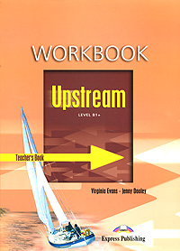 Virginia Evans, Jenny Dooley Upstream: Level B1+: Workbook: Teacher's Book virginia evans jenny dooley on screen b2 student s book
