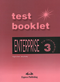 Virginia Evans, Jenny Dooley Enterprise 3: Pre-Intermediate: Test Booklet evans v dooley j enterprise plus test booklet pre intermediate