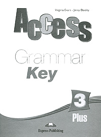 Virginia Evans, Jenny Dooley Access 3: Plus: Grammar Key virginia evans jenny dooley grammar targets 1 student s book