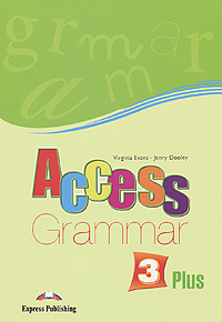 Virginia Evans, Jenny Dooley Access 3: Grammar Plus алла берестова english grammar reference