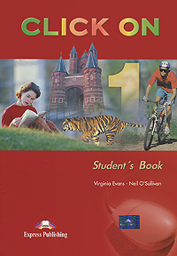 Virginia Evans, Neil O'Sullivan Click On 1: Student's Book hashemi l thomas b cambridge english grammar for pet grammar reference and practice