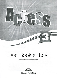 Virginia Evans, Jenny Dooley Access 3: Test Booklet Key virginia evans jenny dooley enterprise pre intermediate 3 workbook