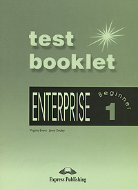 Virginia Evans, Jenny Dooley Enterprise 1: Beginner: Test Booklet virginia evans jenny dooley enterprise beginner level 1