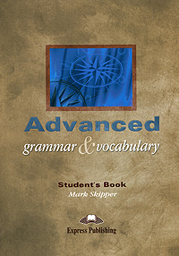 Mark Skipper Advanced Grammar & Vocabulary: Student's Book milton j evans v a good turn of phrase teacher s book advanced idiom practice книга для учителя