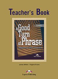 Вирджиния Эванс,James Milton A Good Turn of Phrase: Advanced Idiom Practice: Teacher's Book italian visual phrase book