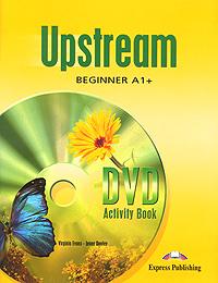 Virginia Evans, Jenny Dooley Upstream: Beginner A1+: DVD Activity Book upstream beginner a1 workbook student s book рабочая тетрадь