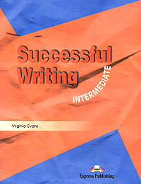 Virginia Evans Successful Writing: Intermediate: Student's Book evans v successful writing upper intermediate
