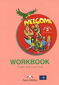 Elizabeth Gray, Virginia Evans Welcome 2: Workbook gray e evans v welcome 2 pupil s book workbook