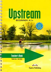 Virginia Evans, Jenny Dooley Upstream Beginner A1+: Teacher's Book upstream beginner a1 workbook student s book рабочая тетрадь