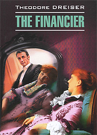 Theodore Dreiser The Financier theodore dreiser the financier