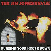 The Jim Jones Revue.  Burning Your House Down PIAS Recordings,Концерн