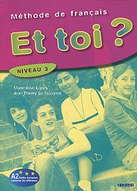 Et Toi? Methode de francais: Niveau 3 gilles breton patrick riba delf scolaire niveau a1 du cadre europeen commun de reference cd