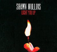 Shawn Mullins. Light You Up
