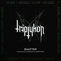 Triptycon Triptycon. Shatter shatter