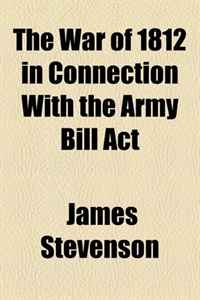 The War of 1812 in Connection With the Army Bill Act preview