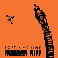 Soft Machine Soft Machine. Rubber Riff