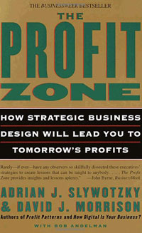 The Profit Zone: How Strategic Business Design Will Lead You to Tomorrow's Profits the zone