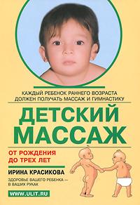 Ирина Красикова Детский массаж от рождения до трех лет отсутствует развитие ребенка и уход за ним от рождения до трех лет