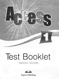 Virginia Evans, Jenny Dooley Access 1: Test Booklet virginia evans jenny dooley on screen b2 student s book