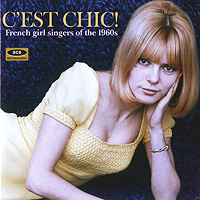 C'est Chic! French Girl Singers Of The 1960s c est chic french girl singers of the 1960s