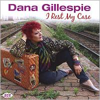 Дана Гиллеспи Dana Gillespie. I Rest My Case dizzy gillespie dizzy gillespie pleyel jazz concert 1948 colour