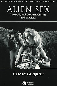 цена на Alien Sex: The Body and Desire in Cinema and Theology