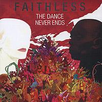 Faithless Faithless. The Dance Never Ends (2 CD) faithless live in moscow