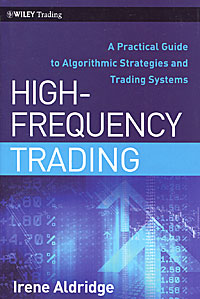 High-Frequency Trading: A Practical Guide to Algorithmic Strategies and Trading Systems high frequency trading a practical guide to algorithmic strategies and trading systems